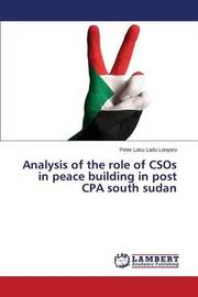 Analysis of the Role of Csos in Peace Building in Post CPA South Sudan by Lasu Ladu Lonyoro Peter