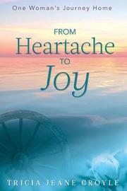 From Heartache to Joy by Tricia Jeane Croyle
