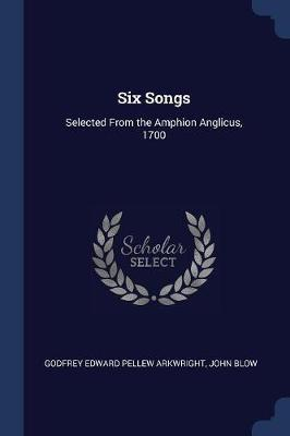 Six Songs by Godfrey Edward Pellew Arkwright
