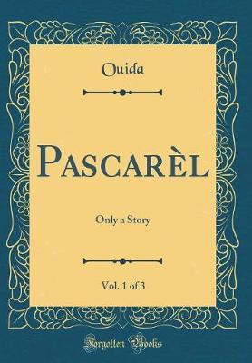 Pascarel, Vol. 1 of 3 by Ouida Ouida