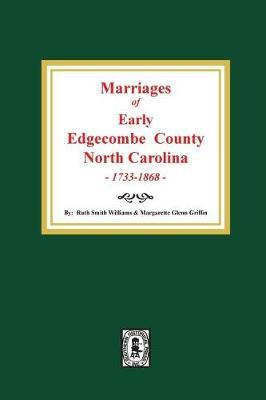 Marriages of Early Edgecombe County, North Carolina 1733-1868. by Margarette Glenn Griffin