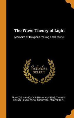 The Wave Theory of Light by Francois Arago image