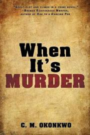 When It's Murder by C M Okonkwo