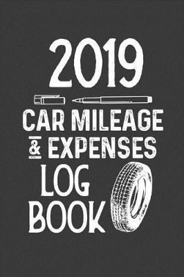 2019 Car Mileage and Expenses Log Book by Christina Romero