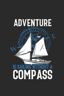 Adventure Is Sailing Without A Compass by Sailing Publishing