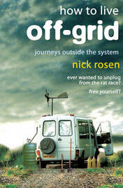 How to Live Off-grid: Journeys Outside the System by Nick Rosen image