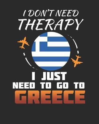 I Don't Need Therapy I Just Need To Go To Greece by Maximus Designs