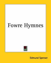 Fowre Hymnes by Edmund Spenser