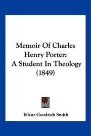 Memoir of Charles Henry Porter: A Student in Theology (1849) by Elizur Goodrich Smith