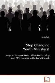 Stop Changing Youth Ministers! by Kevin Tully