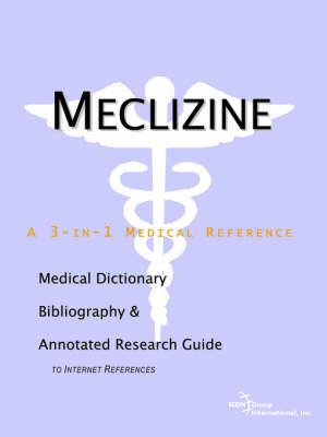 Meclizine - A Medical Dictionary, Bibliography, and Annotated Research Guide to Internet References by ICON Health Publications