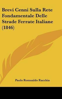 Brevi Cenni Sulla Rete Fondamentale Delle Strade Ferrate Italiane (1846) by Paolo Romualdo Racchia