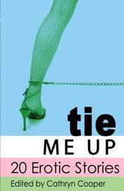 Tie Me Up: 20 Erotic Stories by Shanna Germain image