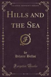 Hills and the Sea (Classic Reprint) by Hilaire Belloc