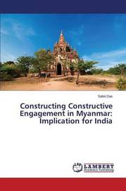 Constructing Constructive Engagement in Myanmar by Das Salini