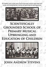 Scientifically Grounded System of Elementary Musical Education of Children by John Andrew Stevens