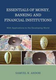 Essentials of Money, Banking and Financial Institutions by Samuel K. Andoh