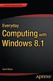 Everyday Computing with Windows 8.1 by Kevin Wilson