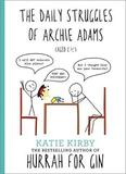 Hurrah for Gin: The Daily Struggles of Archie Adams (Aged 2 1/4) by Katie, Kirby
