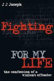 Fighting for My Life: the Confession of a Violent Offender (NZ) by J. J. Joseph image