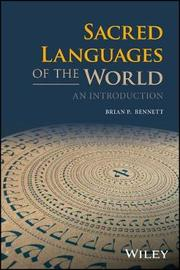 Sacred Languages of the World by Brian P. Bennett