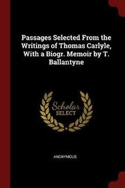 Passages Selected from the Writings of Thomas Carlyle, with a Biogr. Memoir by T. Ballantyne by * Anonymous image