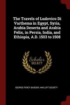 The Travels of Ludovico Di Varthema in Egypt, Syria, Arabia Deserta and Arabia Felix, in Persia, India, and Ethiopia, A.D. 1503 to 1508 by George Percy Badger image
