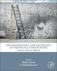 The Psychology and Sociology of Wrongful Convictions: