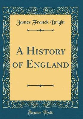 A History of England (Classic Reprint) by James Franck Bright