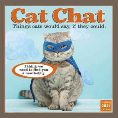 Cat Chat: Things Cats Would Say if They Could - Wall Calendar 2021 by Sellers Publishing