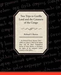 Two Trips to Gorilla Land and the Cataracts of the Congo by Richard Francis Burton