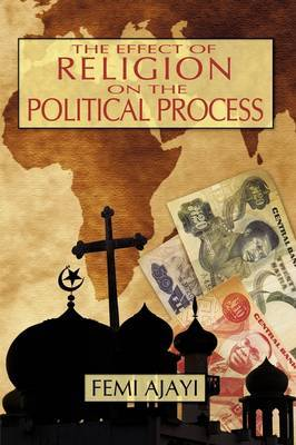 The Effect of Religion on the Political Process by Femi Ajayi image