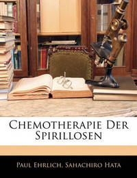 Chemotherapie Der Spirillosen by Paul Ehrlich
