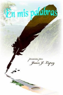 En Mis Palabras by Juan J. Lopez