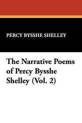 The Narrative Poems of Percy Bysshe Shelley (Vol. 2) by Percy Bysshe Shelley
