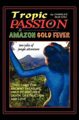 Tropic of Passion & Amazon Gold Fever by Charles Nuetzel image