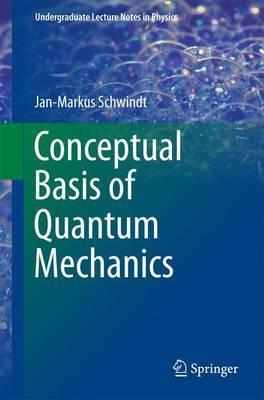 Conceptual Basis of Quantum Mechanics | Jan-Markus Schwindt Book
