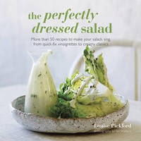 The Perfectly Dressed Salad by Louise Pickford