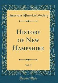 History of New Hampshire, Vol. 5 (Classic Reprint) by American Historical Society image