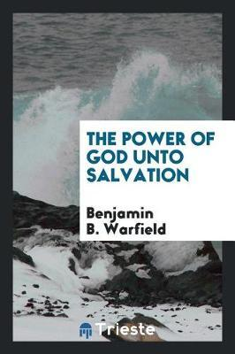 The Power of God Unto Salvation by Benjamin B. Warfield image