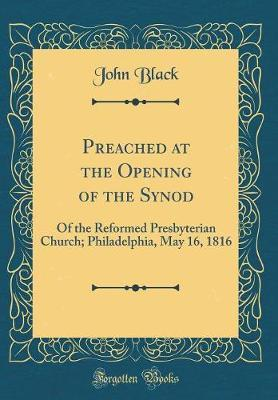 Preached at the Opening of the Synod by John Black