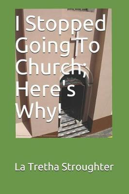 I Stopped Going To Church; Here's Why! by La Tretha Ellonise Stroughter image