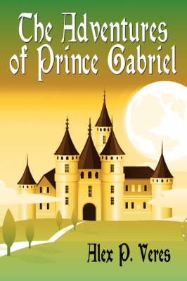 The Adventures of Prince Gabriel by Alex P. Veres image