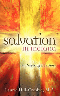 Salvation in Indiana by M.A., Laurie, Hill-Crosbie image