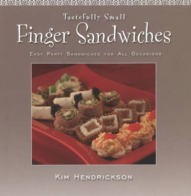 Tastefully Small Finger Sandwiches: Easy Party Sandwiches for All Occasions by Kin Hendrickson image