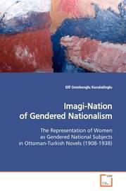 Imagi-Nation of Gendered Nationalism by Elif Gozdasoglu Kucukalioglu