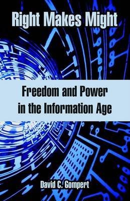 Right Makes Might: Freedom and Power in the Information Age by David C Gompert (RAND Corporation, California) image