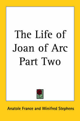 The Life of Joan of Arc Part Two by Anatole France