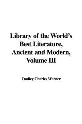 Library of the World's Best Literature, Ancient and Modern, Volume III