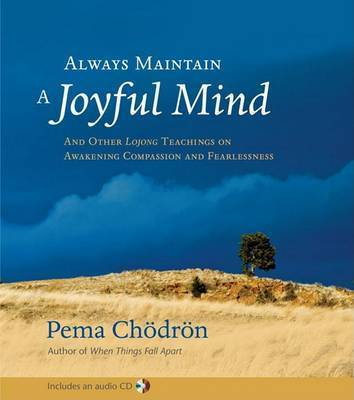 Always Maintain A Joyful Mind (Book And Cd) by Pema Chodron